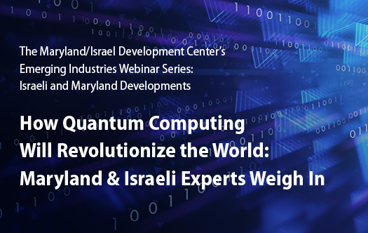 How Quantum Computing Will Revolutionize the World: Maryland & Israeli Experts Weigh In